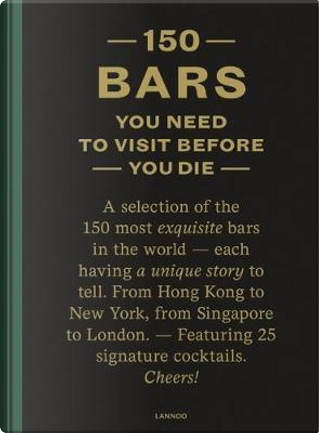 150 Bars You Have to Visit Before You Die by Jurgen Lijcops