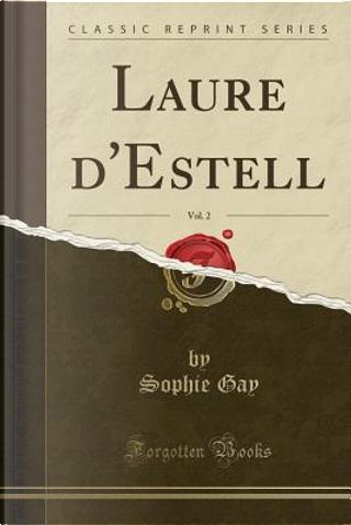 Laure d'Estell, Vol. 2 (Classic Reprint) by Sophie Gay
