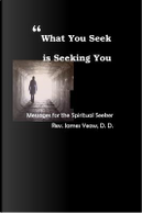 What You Seek Is Seeking You by James R. D. Yeaw