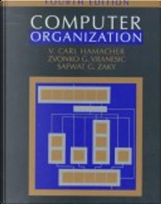 Computer Organization by Zvonko Vranesic, Safwat Zaky, V. Carl Hamacher