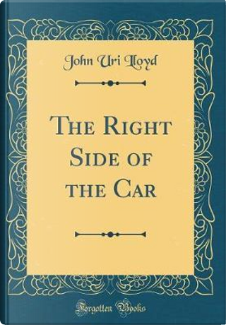 The Right Side of the Car (Classic Reprint) by John uri lloyd