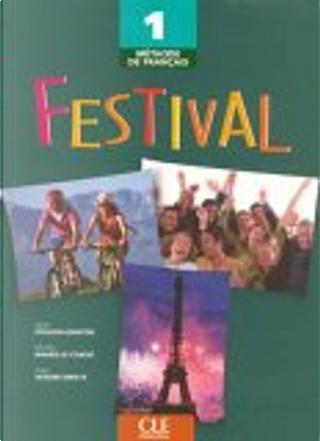 Méthode de français Festival 1 by Anne Vergne-Sirieys, Michèle Mahéo-Le Coadic, Sylvie Poisson-Quinton
