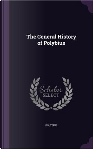 The General History of Polybius by Polybius