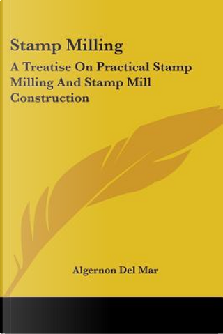 Stamp Milling by Algernon Del Mar