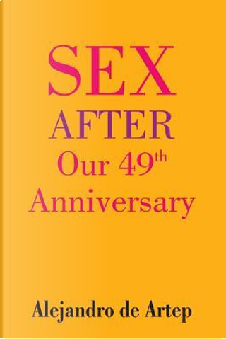 Sex After Our 49th Anniversary by Alejandro De Artep