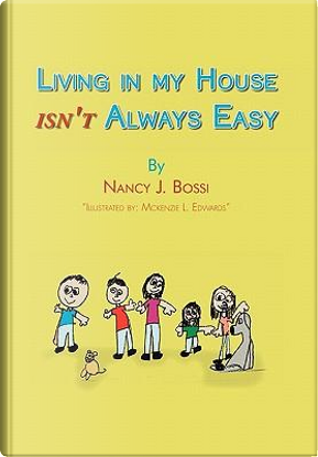 Living in My House Isn't Always Easy by Nancy Bossi
