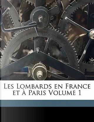 Les Lombards En France Et Paris Volume 1 by Piton Camille 1842-1917