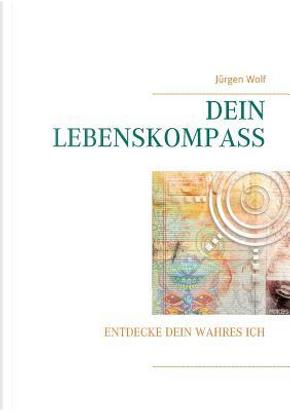 Dein Lebenskompass by Jürgen Wolf