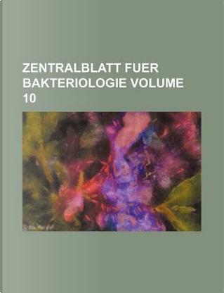 Zentralblatt Fuer Bakteriologie Volume 10 by Books Group