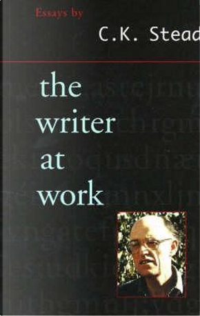 The Writer at Work by C. K. Stead