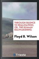 Through Silence to Realization; Or, the Human Reawakening by Floyd B. Wilson