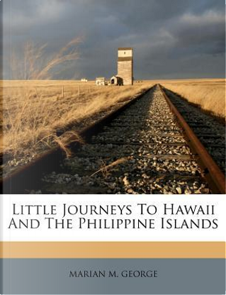 Little Journeys to Hawaii and the Philippine Islands by Marian M George