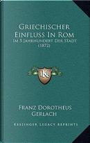 Griechischer Einfluss in ROM by Franz Dorotheus Gerlach