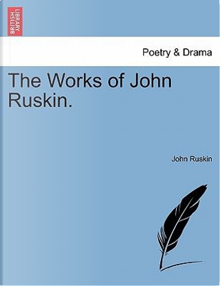 The Works of John Ruskin. Vol. VII. by John Ruskin