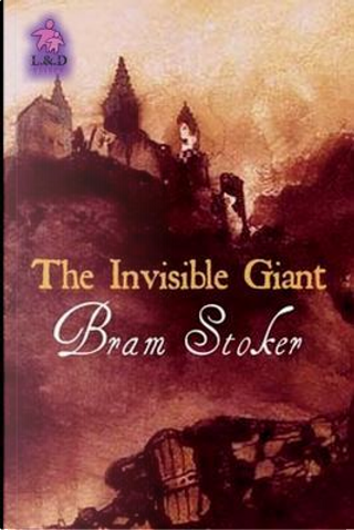 The Invisible Giant by Bram Stoker