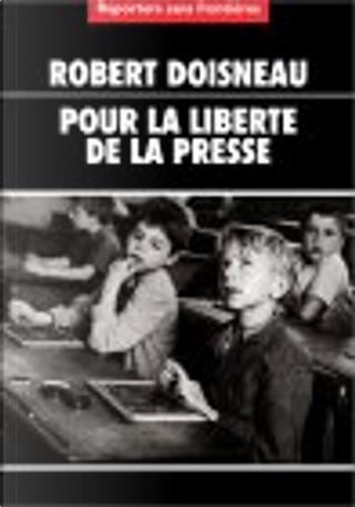Pour la liberté de la presse by Robert Doisneau, Reporters sans frontières, Reporters sans frontières (Organisme), Guy le Gaufrey
