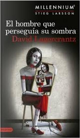 El hombre que perseguía su sombra by David Lagercrantz