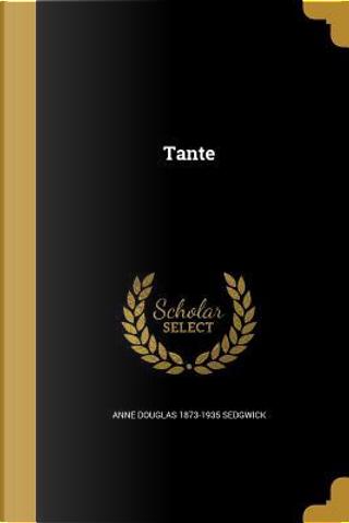 TANTE by Anne Douglas 1873-1935 Sedgwick
