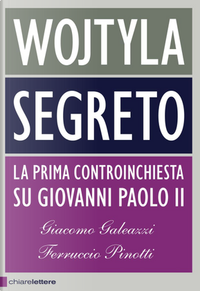 Wojtyla segreto by Ferruccio Pinotti, Giacomo Galeazzi