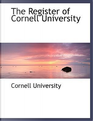 The Register of Cornell University by Cornell University