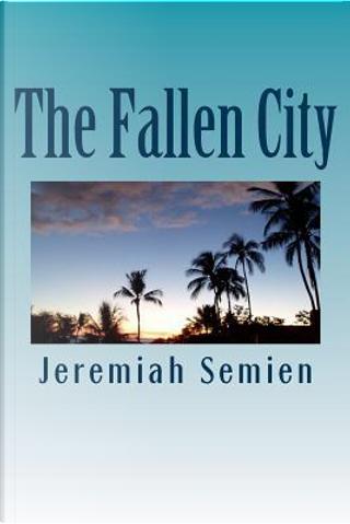 The Fallen City by Jeremiah Semien