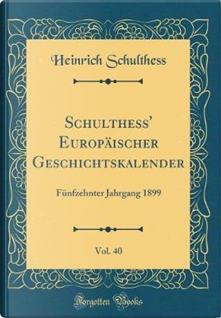 Schulthess' Europäischer Geschichtskalender, Vol. 40 by Heinrich Schulthess