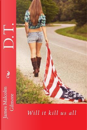 D.T. by James Malcolm Gilmore