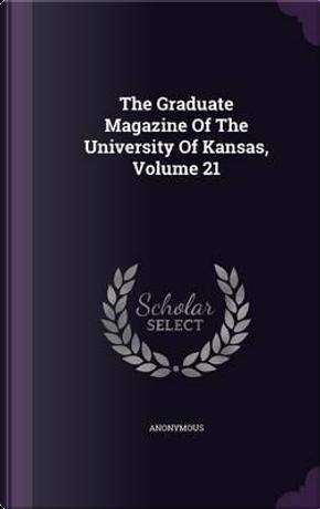 The Graduate Magazine of the University of Kansas, Volume 21 by ANONYMOUS