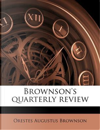 Brownson's Quarterly Review by Orestes Augustus Brownson