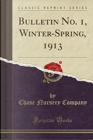 Bulletin No. 1, Winter-Spring, 1913 (Classic Reprint) by Chase Nursery Company