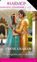 Una regina per lo sceicco by Lynne Graham