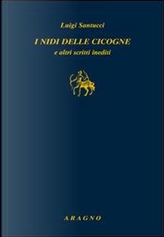 I nidi delle cicogne e altri scritti inediti by Luigi Santucci