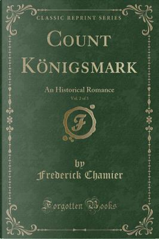 Count Königsmark, Vol. 2 of 3 by Frederick Chamier