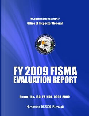 Fy 2009 Fisma Evaluation Report Report No. Isd-ev-moa-0001-2009 by U.S. Department of the Interior