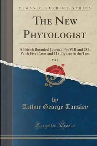 The New Phytologist, Vol. 6 by Arthur George Tansley