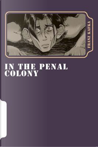 In the Penal Colony by Franz Kafka