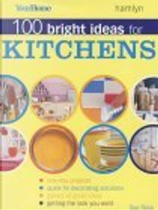 100 Bright Ideas for Kitchens by Sue Rose