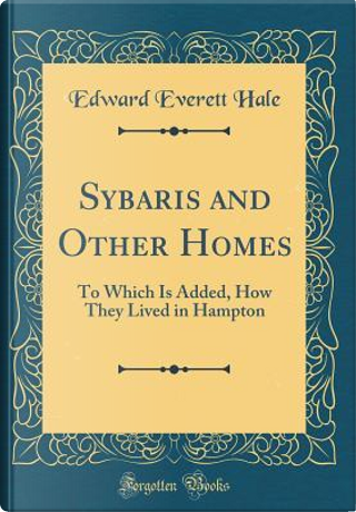Sybaris and Other Homes by Edward Everett Hale