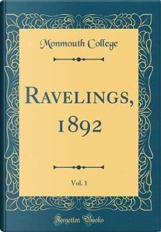 Ravelings, 1892, Vol. 1 (Classic Reprint) by Monmouth College
