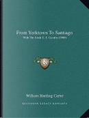 From Yorktown to Santiago by William Harding Carter
