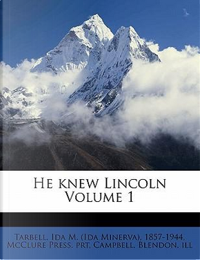 He Knew Lincoln Volume 1 by McClure Press Prt
