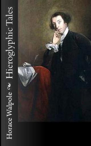 Hieroglyphic Tales by Horace Walpole