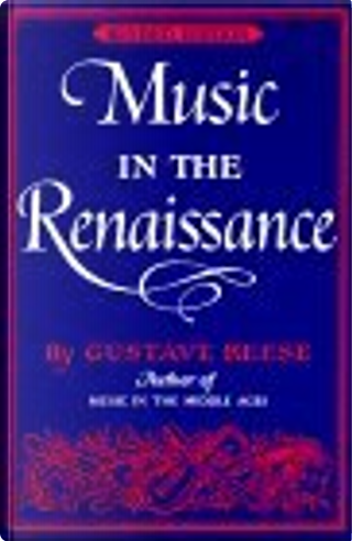 Music in the Renaissance by Gustave Reese