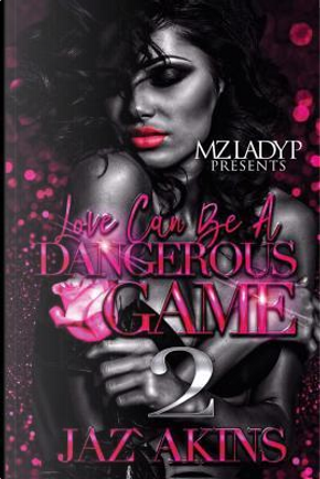 Love Can Be a Dangerous Game by Jaz Akins