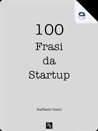 100 frasi da startup by Raffaele Gaito