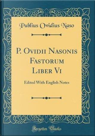 P. Ovidii Nasonis Fastorum Liber Vi by Publius Ovidius Naso