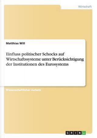 Einfluss politischer Schocks auf Wirtschaftssysteme unter Berücksichtigung der Institutionen des Eurosystems by Matthias Will