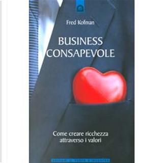Business consapevole. Come creare ricchezza attraverso i valori by Fred Kofman