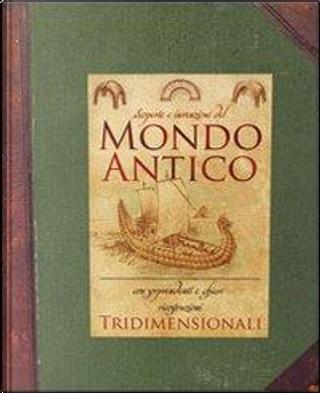 Mondo antico. Scoperte e invenzioni del mondo antico. Ediz. illustrata by IdeeAli