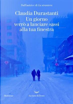 Un giorno verrò a lanciare sassi alla tua finestra by Claudia Durastanti